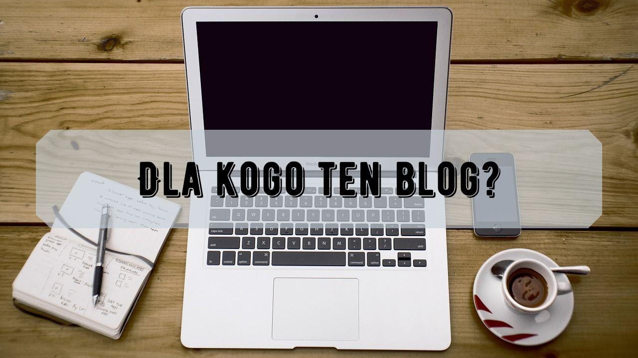 Dla kogo blog