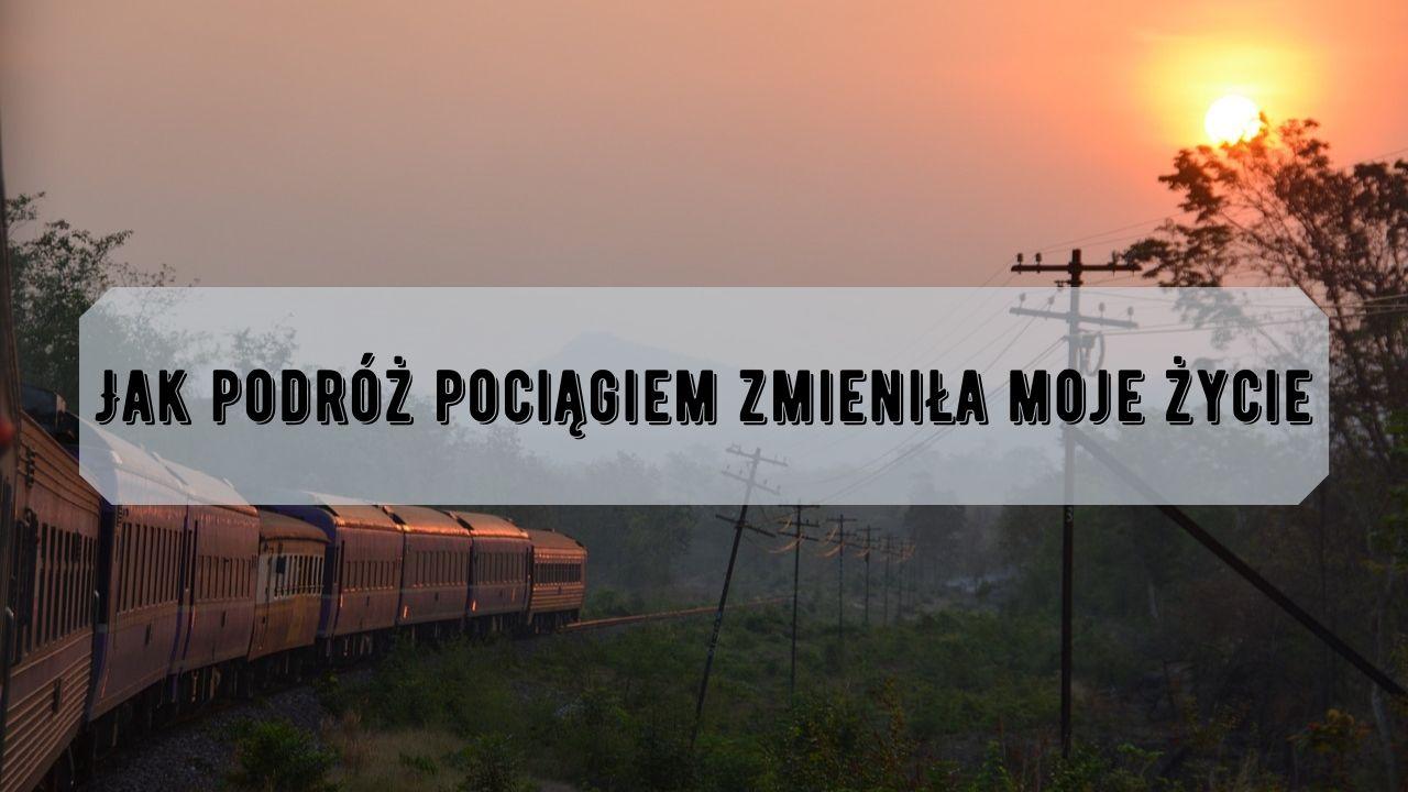 Jak podróż pociągiem zmieniła moje życie